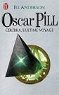 Eli Anderson - Romans - Oscar Pill Tome 5 : C�r�bra, l'ultime voyage