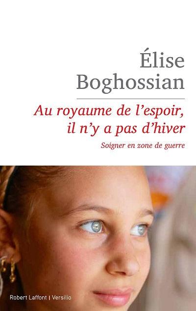 Eacute;lise Boghossian - Au royaume de l'espoir, il n&'y a pas d'hiver, aux éditions Robert Laffont et Versilio