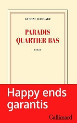 Antoine Audouard - PARADIS QUARTIER BAS, aux éditions Gallimard et Versilio