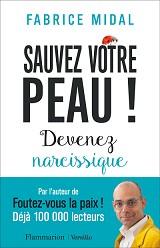 Fabrice MIDAL - Sauvez votre peau ! : Devenez narcissique, aux éditions Flammarion et Versilio