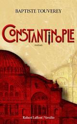 Baptiste TOUVEREY - CONSTANTINOPLE, aux éditions Robert Laffont et Versilio
