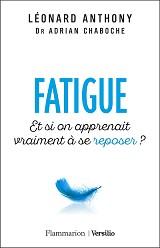 Léonard ANTHONY et Dr. Adrian CHABOCHE - Fatigue, aux éditions Flammarion et Versilio