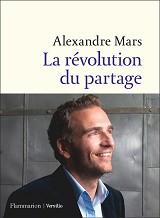 Alexandre Mars - La révolution du partage, aux éditions Flammarion et Versilio