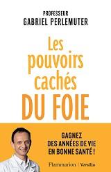 Gabriel Perlemuter - Les pouvoirs cachés du foie aux éditions Flammarion et Versilio