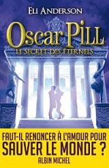 Eli Anderson - Livres - Oscar Pill Tome 3 : Le secret des Eternels