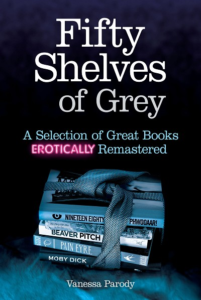 Fifty Shelves of Grey: A Selection of Great Books Erotically Remastered by Vanessa Parody
