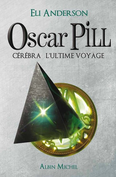 Oscar Pill Tome 5 : Cérébra, l'ultime Voyage