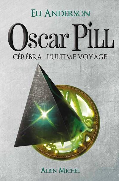 Eli ANDERSON - Livres - Oscar Pill Tome 5 : Cérébra, l'ultime Voyage