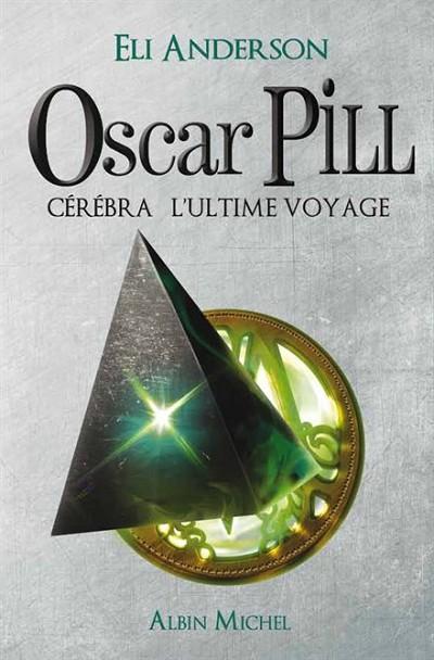 Cérébra L'ultime voyage - Oscar Pill - Tome 5