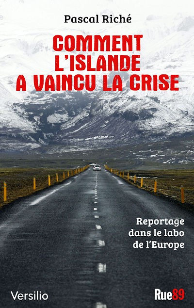 Pascal Riché - Livres - Comment l'Islande a vaincu la crise : reportage dans le labo de l'Europe