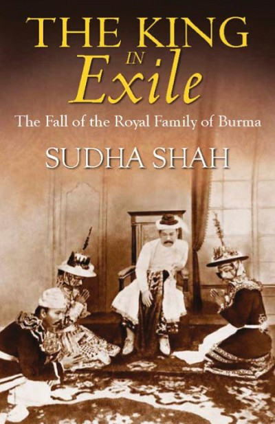 The King in Exile: The Fall of the Royal Family of Burma