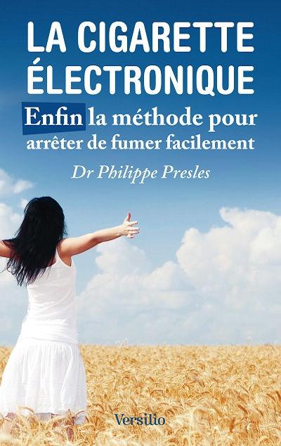 Philippe Presles - Livres - La cigarette électronique, enfin la méthode pour arrêter de fumer facilement