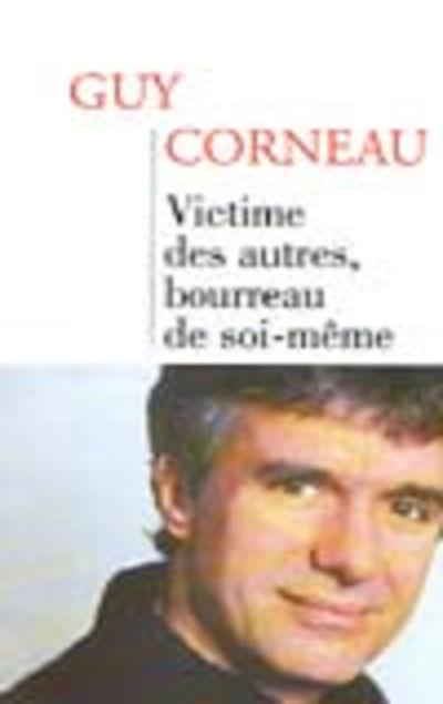 Guy CORNEAU - Livres - Victime des autres, bourreau de soi-même - Europe