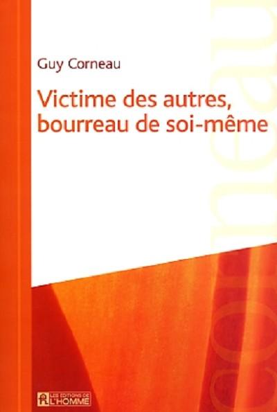 Guy CORNEAU - Livres - Victime des autres, bourreau de soi-même - Québec