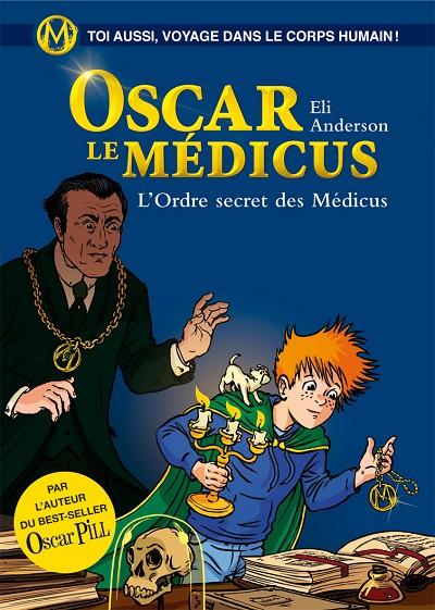 Oscar le Médicus, Tome 4 : L'Ordre secret des Médicus  de  Eli Anderson