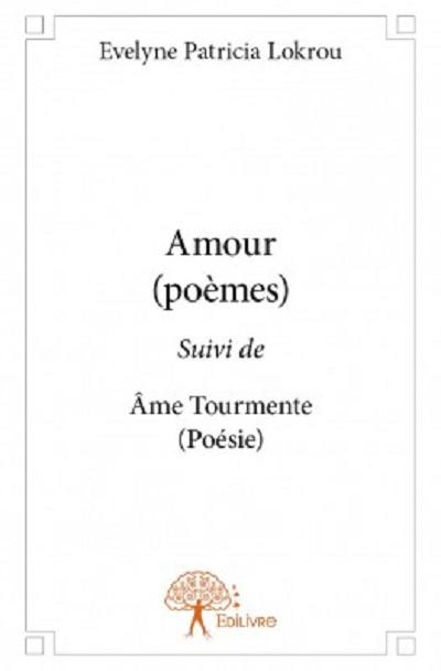 Evelyne Patricia  LOKROU - Livres - Amour (poèmes) suivi de Âme Tourmente (poésie)
