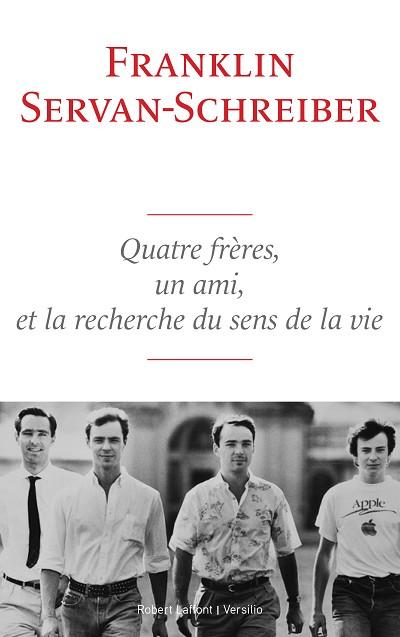 Franklin SERVAN-SCHREIBER - Livres - Quatre frères, un ami, la recherche du sens de la vie