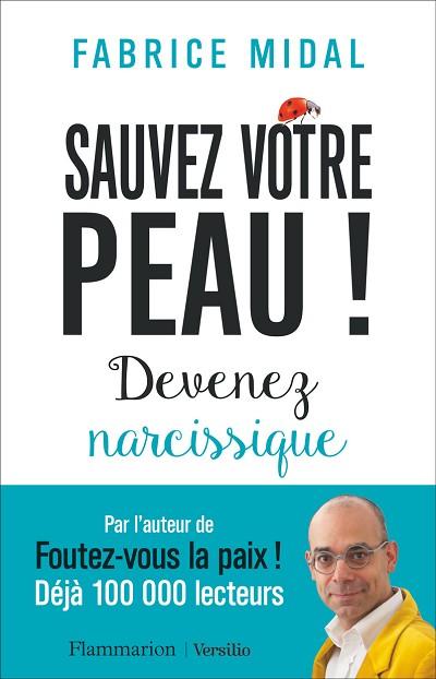 Fabrice MIDAL - Livres - Sauvez votre peau ! : Devenez narcissique