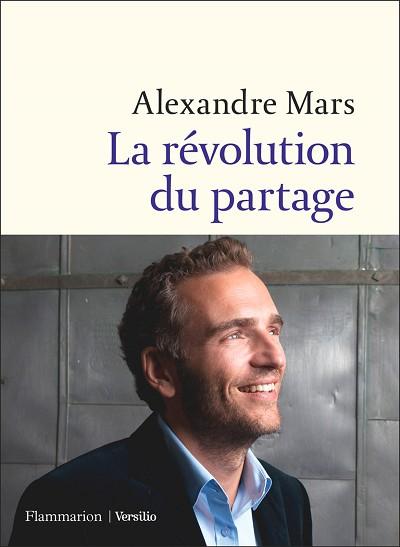 Alexandre  MARS - Livres - La révolution du partage