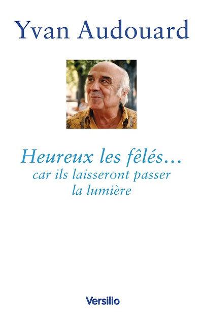 Yvan Audouard - Livres - Heureux les fêlés...car ils laisseront passer la lumière