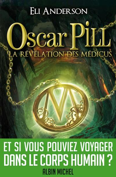 Eli ANDERSON - Livres - Oscar Pill Tome 1 : La révélation des Médicus