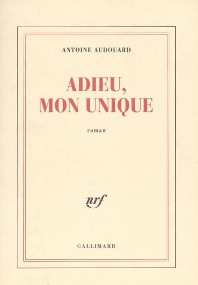 Antoine AUDOUARD - Livres - Adieu, mon unique