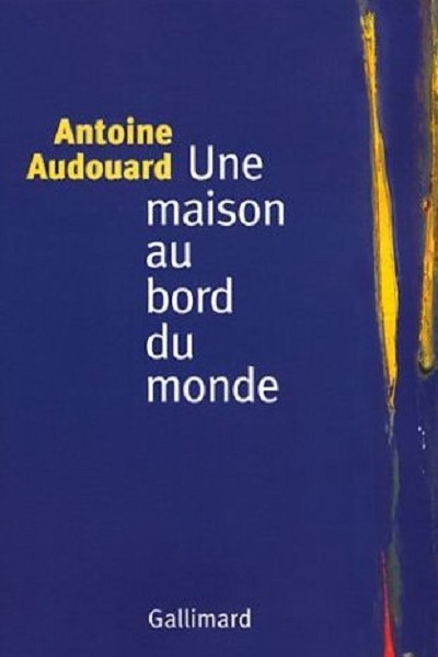 Antoine AUDOUARD - Livres - Une maison au bord du monde