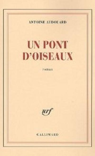 Antoine AUDOUARD - Livres - Un pont d'oiseaux