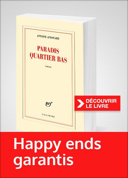 Découvrez le nouveau roman d'Antoine Audouard « PARADIS QUARTIER BAS »